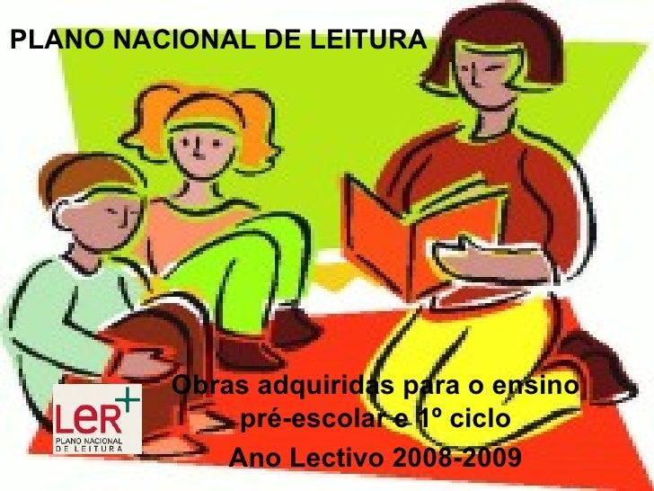 PLANO NACIONAL DE LEITURA Obras adquiridas para o ensino pré-escolar e 1º ciclo Ano Lectivo 2008-2009