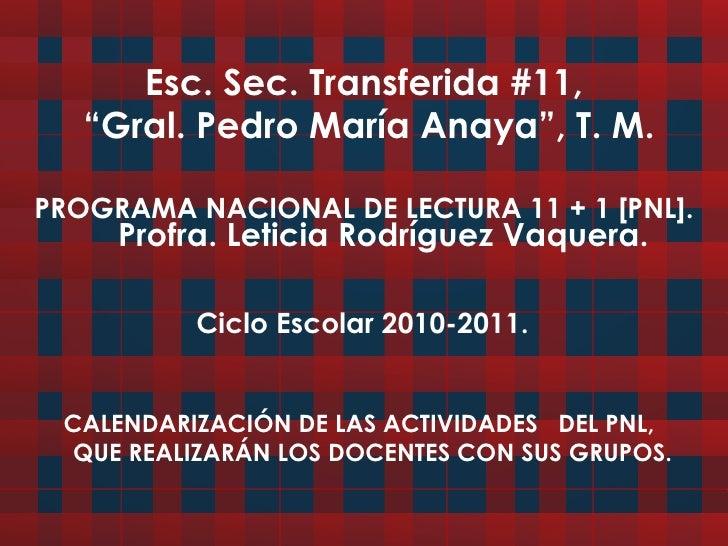 "Esc. Sec. Transferida #11,  ""Gral. Pedro María Anaya"", T. M. PROGRAMA NACIONAL DE LECTURA 11 + 1 [PNL]. <ul><li>CALENDARIZ..."