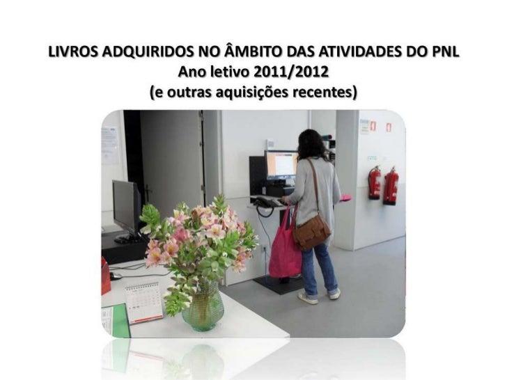 Livros adquiridos no âmbito das atividades do PNL 2011-12 e outras novidades