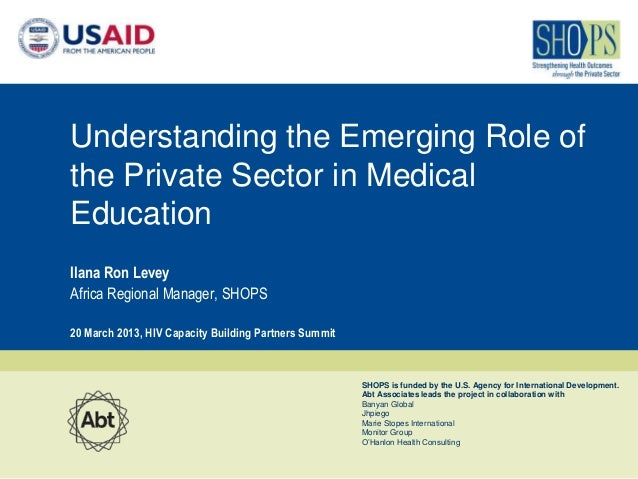 Understanding the Emerging Role ofthe Private Sector in MedicalEducationIlana Ron LeveyAfrica Regional Manager, SHOPS20 Ma...