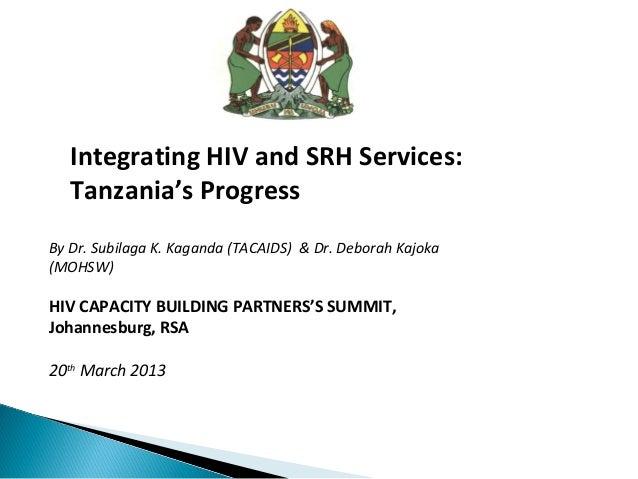 Integrating HIV and SRH Services:   Tanzania's ProgressBy Dr. Subilaga K. Kaganda (TACAIDS) & Dr. Deborah Kajoka(MOHSW)HIV...