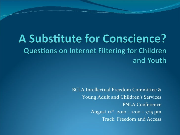BCLA Intellectual Freedom Committee & Young Adult and Children's Services PNLA Conference August 12 th , 2010 – 2:00 – 3:1...