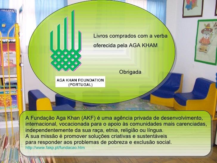 A Fundação Aga Khan (AKF) é uma agência privada de desenvolvimento,  internacional, vocacionada para o apoio às comunidade...