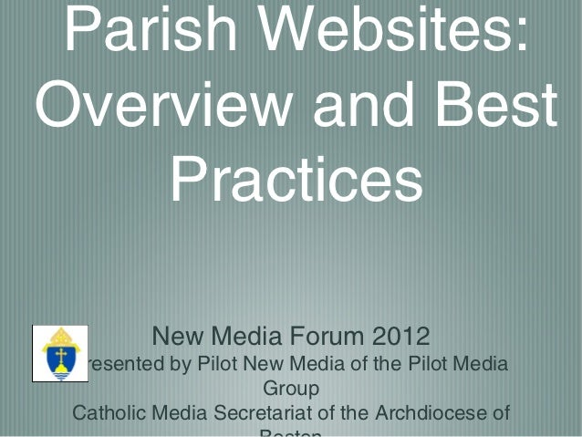 Parish Websites:Overview and Best     Practices         New Media Forum 2012 presented by Pilot New Media of the Pilot Med...