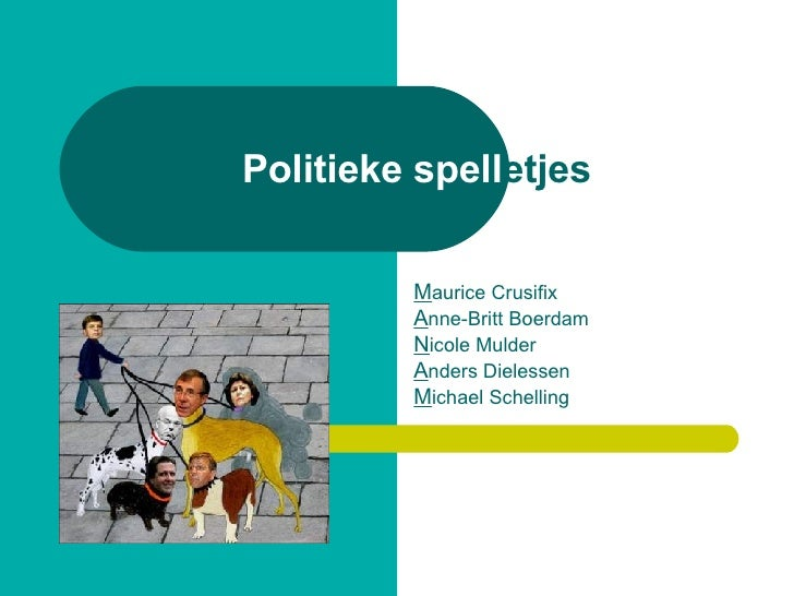 Politieke spell etjes M aurice Crusifix A nne-Britt Boerdam N icole Mulder A nders Dielessen M ichael Schelling
