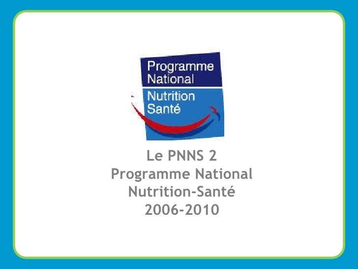 Le PNNS 2         Programme National           Nutrition-Santé             2006-2010 Marion Barral – 18 Mai 2009          ...