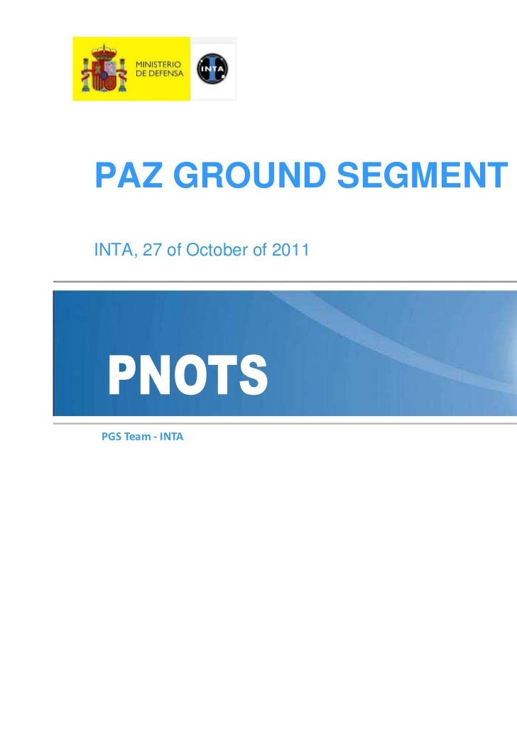 PAZ GROUND SEGMENTINTA, 27 of October of 2011PGS Team - INTA