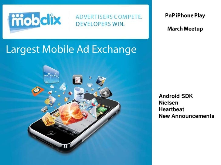 PnP iPhone Play<br />March Meetup<br />Largest Mobile Ad Exchange<br />Android SDK<br />Nielsen<br />Heartbeat<br />New An...