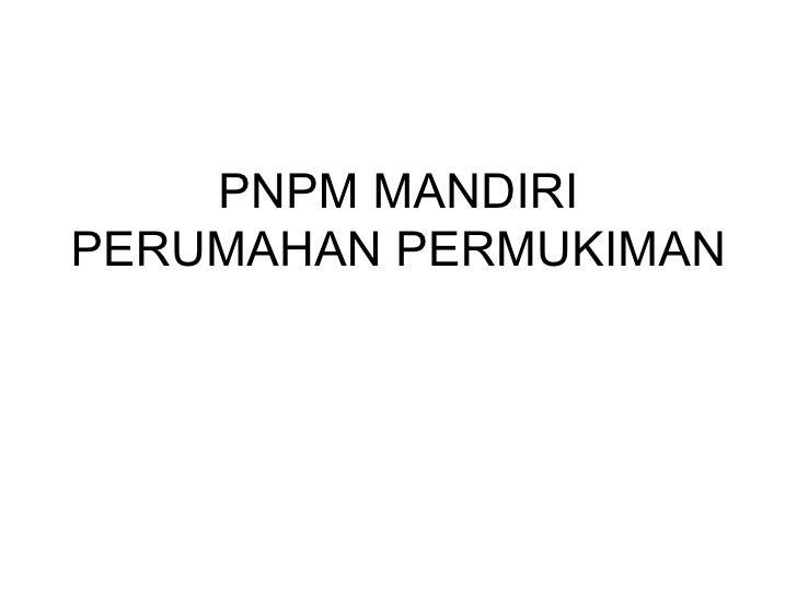 PNPM MANDIRI PERUMAHAN PERMUKIMAN