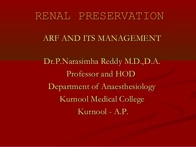 RENAL PRESERVATION ARF AND ITS MANAGEMENT Dr.P.Narasimha Reddy M.D.,D.A. Professor and HOD Department of Anaesthesiology K...