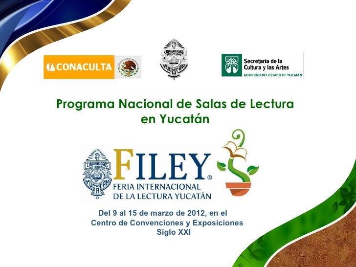 Programa Nacional de Salas de Lectura            en Yucatán      Del9al15demarzode2012,enel     Centro...