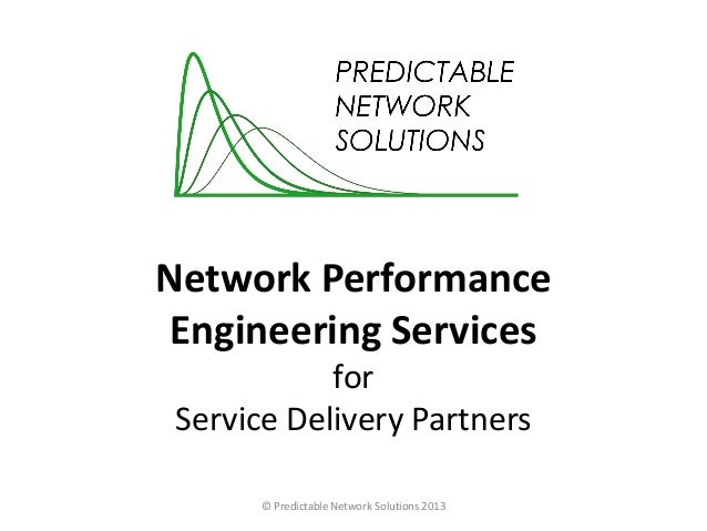 Network Performance Engineering Services for Service Delivery Partners © Predictable Network Solutions 2013