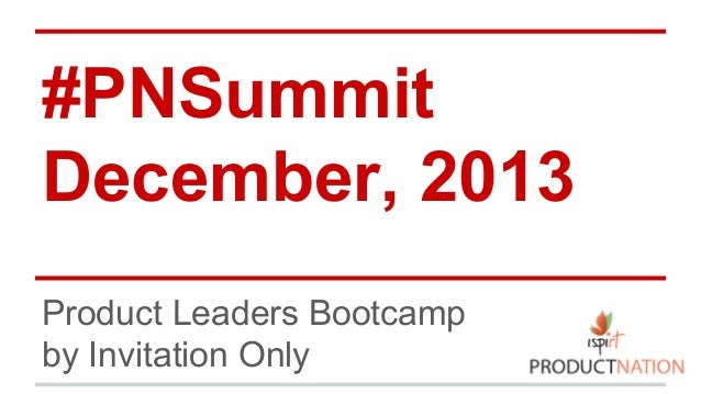 #PNSummit December, 2013 Product Leaders Bootcamp by Invitation Only