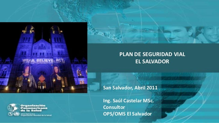 PLAN DE SEGURIDAD VIAL <br />EL SALVADOR<br />San Salvador, Abril 2011<br />Ing. Saúl Castelar MSc.<br />Consultor<br />OP...