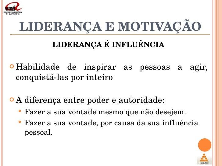 LIDERANÇA E MOTIVAÇÃO <ul><li>LIDERANÇA É INFLUÊNCIA </li></ul><ul><li>Habilidade de inspirar as pessoas a agir, conquistá...