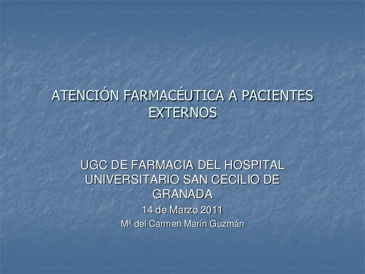 ATENCIÓN FARMACÉUTICA A PACIENTES            EXTERNOS   UGC DE FARMACIA DEL HOSPITAL    UNIVERSITARIO SAN CECILIO DE      ...