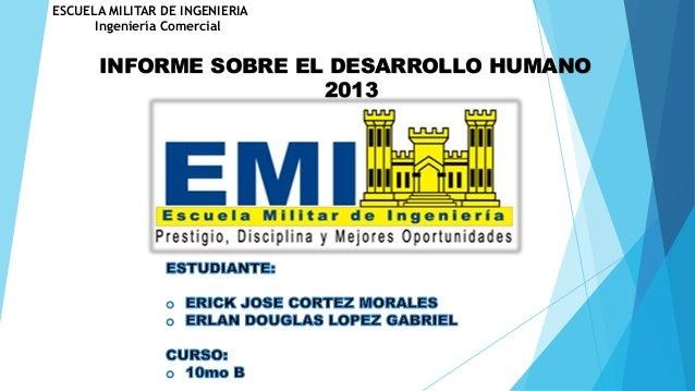 ESCUELA MILITAR DE INGENIERIA Ingeniería Comercial INFORME SOBRE EL DESARROLLO HUMANO 2013