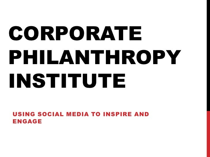 CORPORATEPHILANTHROPYINSTITUTEUSING SOCIAL MEDIA TO INSPIRE ANDENGAGE