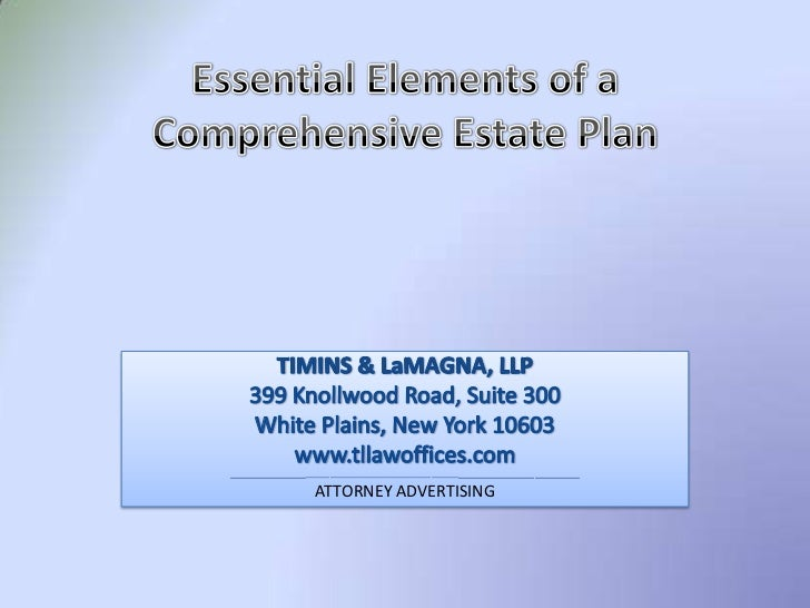 Essential Elements of a Comprehensive Estate Plan<br />TIMINS & LaMAGNA, LLP<br />399 Knollwood Road, Suite 300<br />White...