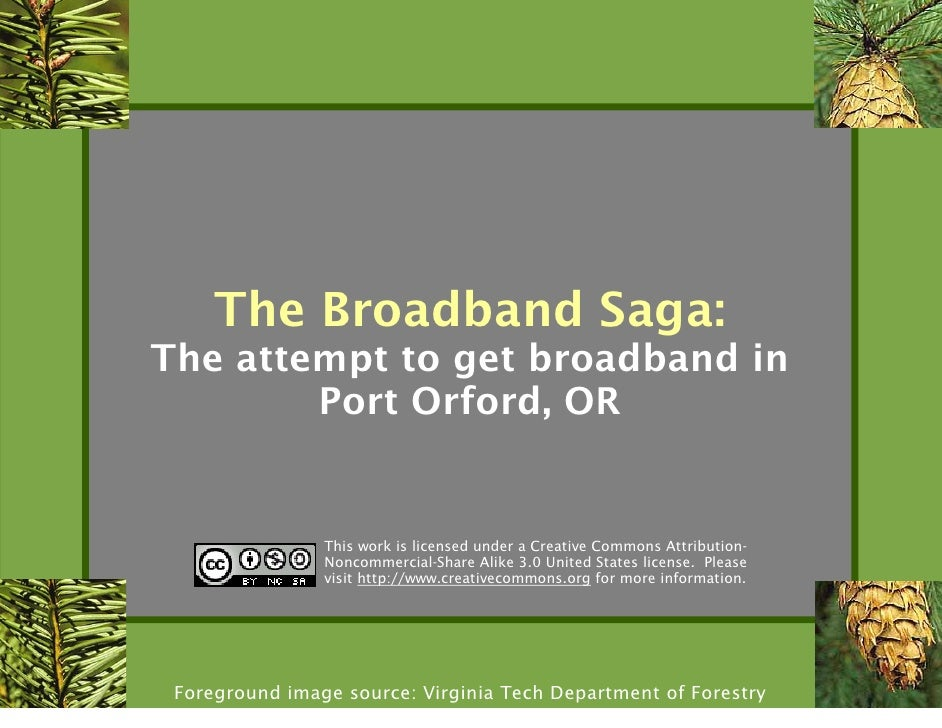 The Broadband Saga: The attempt to get broadband in         Port Orford, OR                   This work is licensed under ...
