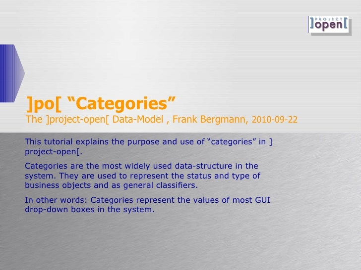 "]po[ ""Categories"" The ]project-open[ Data-Model , Frank Bergmann,  2010-09-22 This tutorial explains the purpose and use o..."