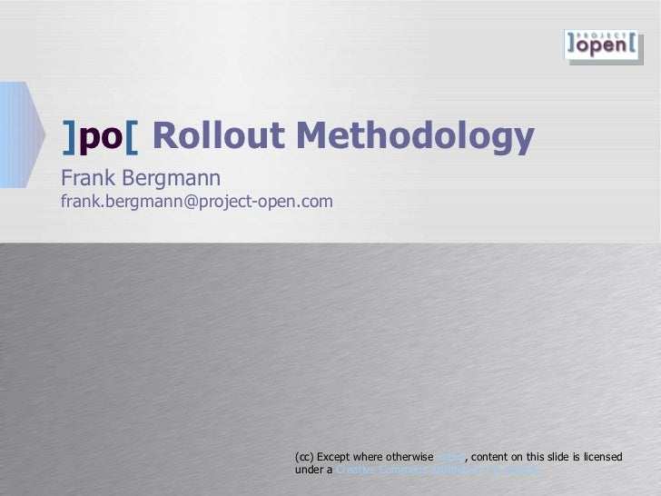 ] po [   Rollout Methodology Frank Bergmann [email_address] (cc) Except where otherwise  noted , content on this slide is ...