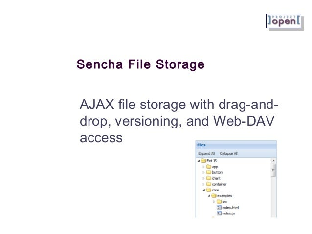 Sencha File Storage AJAX file storage with drag-and- drop, versioning, and Web-DAV access