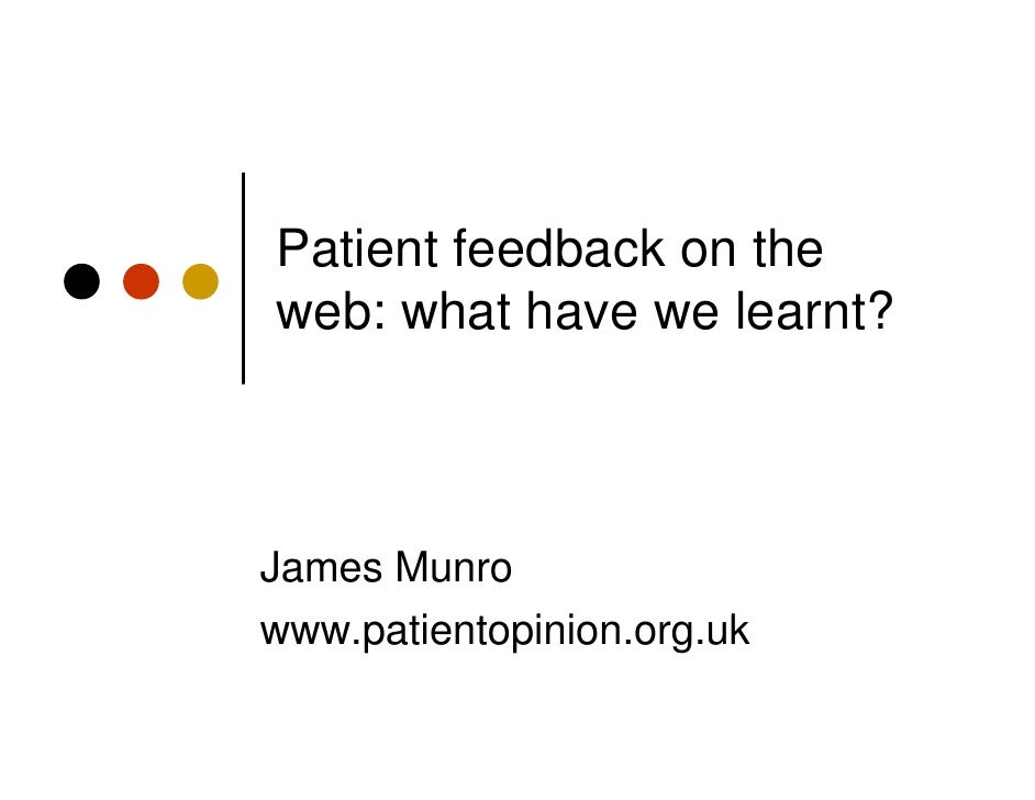 Patient feedback on theweb: what have we learnt?James Munrowww.patientopinion.org.uk