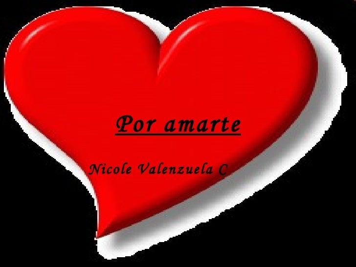 Por amarte Nicole Valenzuela C