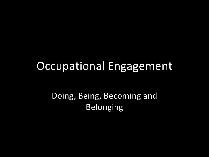 Occupational Engagement, Doing, Being, Becoming and Belonging