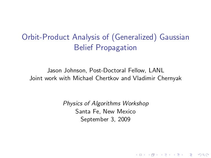 Orbit-Product Analysis of (Generalized) Gaussian              Belief Propagation         Jason Johnson, Post-Doctoral Fell...