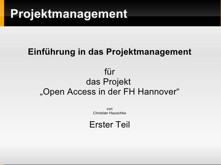 """Projektmanagement Einführung in das Projektmanagement für das Projekt  """" Open Access in der FH Hannover"""" von Christian Hau..."""
