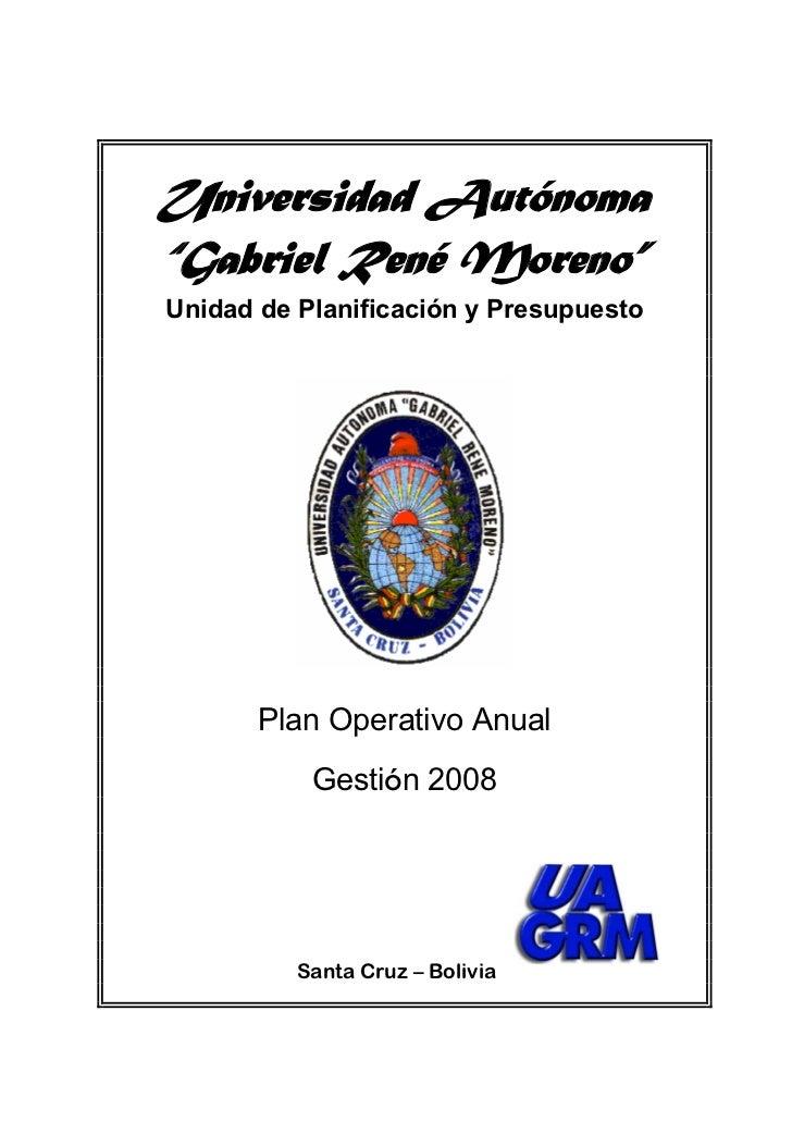 """Universidad Autónoma """"Gabriel René Moreno"""" Unidad de Planificación y Presupuesto            Plan Operativo Anual          ..."""