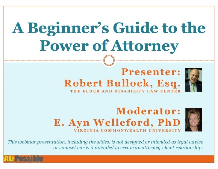 A Beginner's Guide to the     Power of Attorney                                   Presenter:                          Robe...