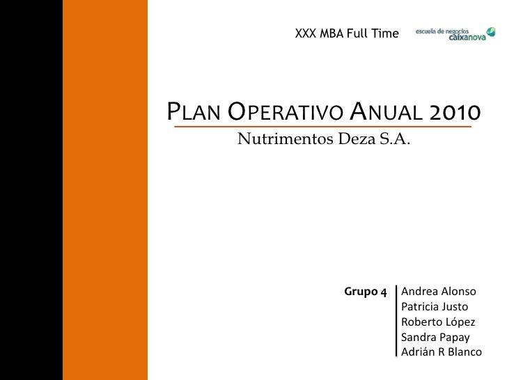 XXX MBA Full Time<br />Plan Operativo Anual 2010<br />Nutrimentos Deza S.A.<br />Grupo 4<br />Andrea Alonso<br />Patricia ...