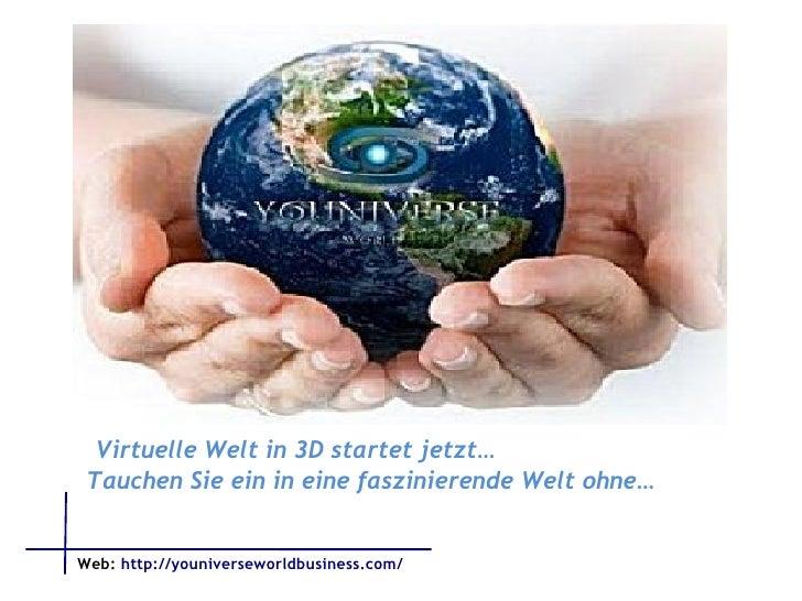 Virtuelle Welt in 3D startet jetzt… Tauchen Sie ein in eine faszinierende Welt ohne… Web:   http://youniverseworldbusiness...