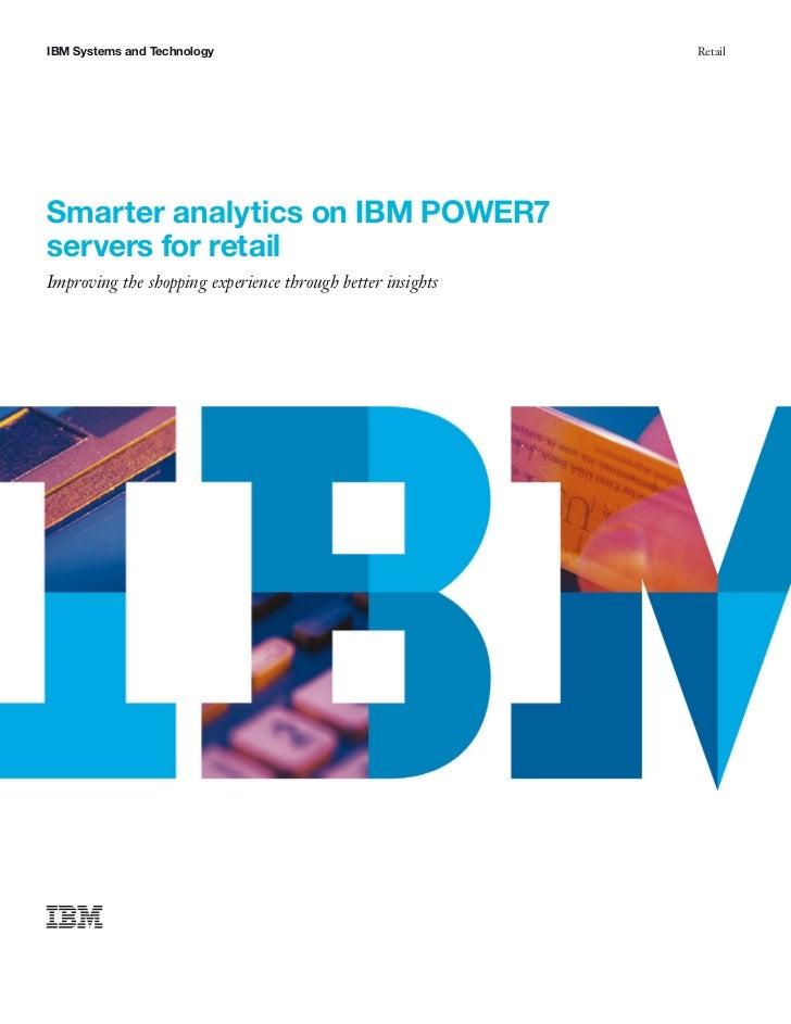 IBM Systems and Technology                                  RetailSmarter analytics on IBM POWER7servers for retailImprovi...