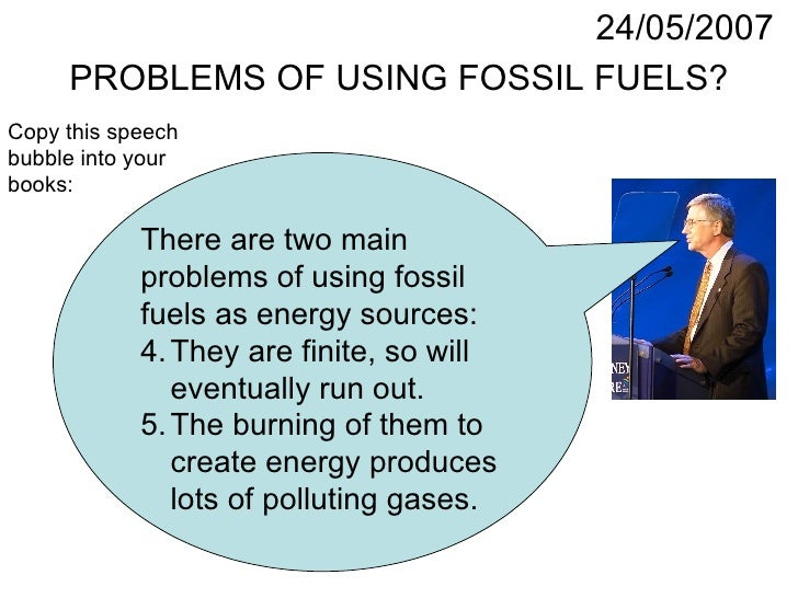 PROBLEMS OF USING FOSSIL FUELS? 24/05/2007 <ul><li>There are two main  </li></ul><ul><li>problems of using fossil  </li></...