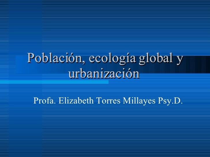 PoblacióN, EcologíA Global Y UrbanizacióN 17