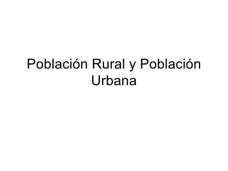 Población Rural y Población Urbana