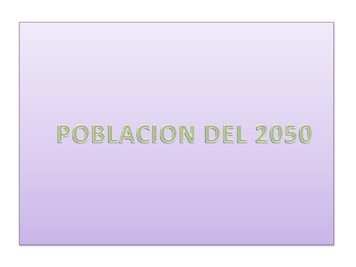 POBLACION DEL 2050<br />