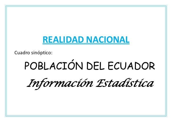 REALIDAD NACIONALCuadro sinóptico:    POBLACIÓN DEL ECUADOR     Información Estadística
