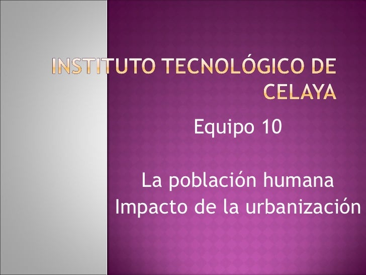 Equipo 10 La población humana Impacto de la urbanización
