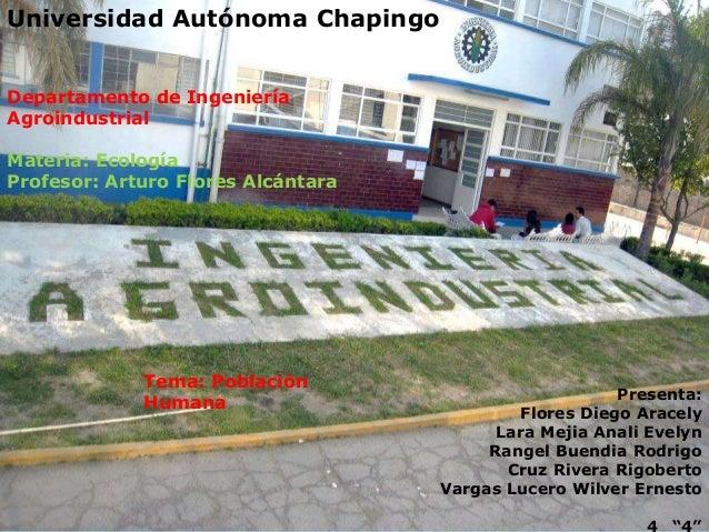 Universidad Autónoma Chapingo Departamento de Ingeniería Agroindustrial Materia: Ecología Profesor: Arturo Flores Alcántar...