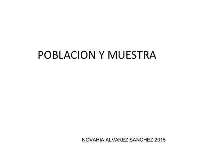 POBLACION Y MUESTRA NOVAHIA ALVAREZ SANCHEZ 2015