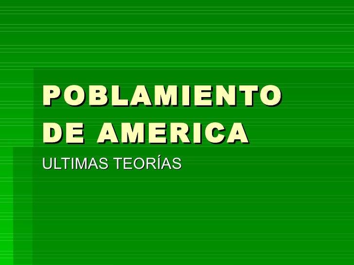 POBLAMIENTO DE AMERICA ULTIMAS TEORÍAS