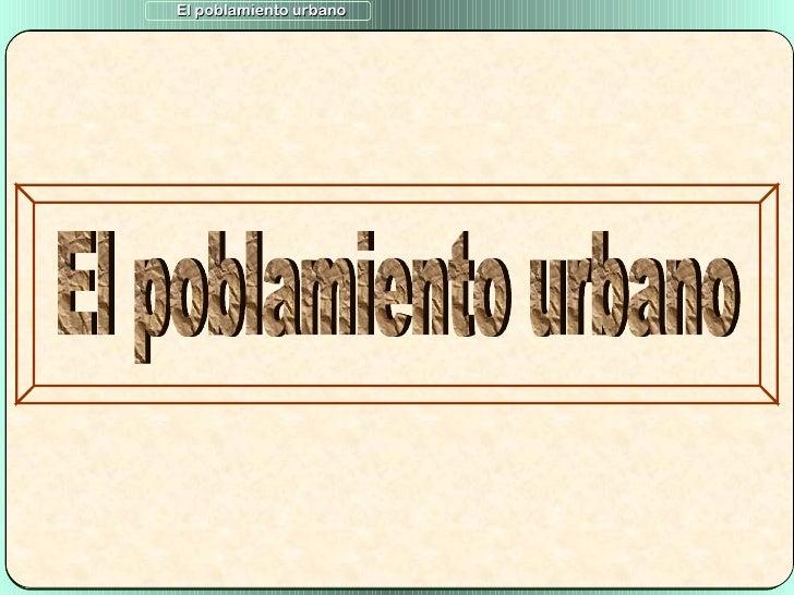 El poblamiento urbano El poblamiento urbano