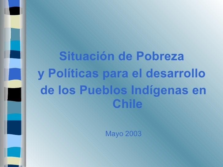 <ul><li>Situación de Pobreza  </li></ul><ul><li>y Políticas para el desarrollo  </li></ul><ul><li>de los Pueblos Indígenas...