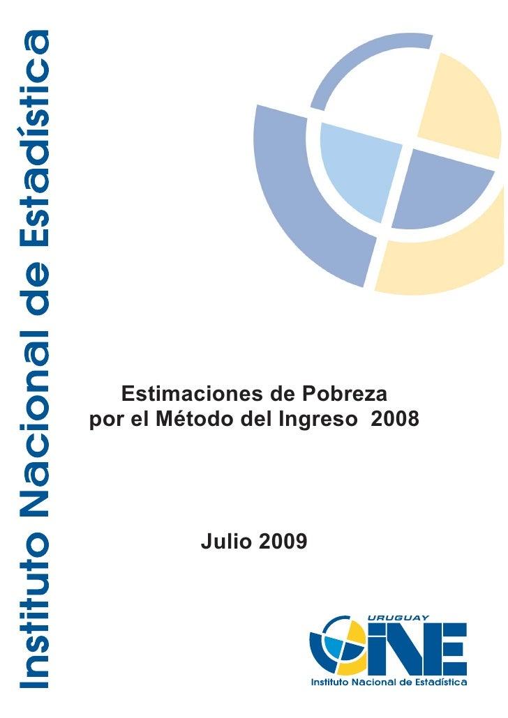 Estimaciones de Pobreza por el Método del Ingreso 2008               Julio 2009                            U R U G U AY