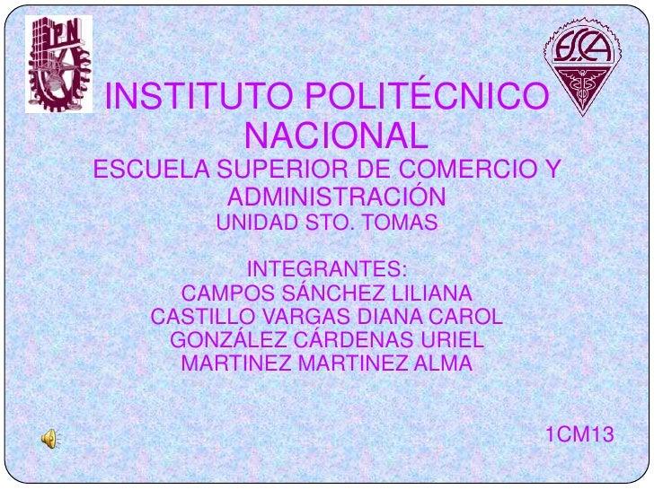 INSTITUTO POLITÉCNICO        NACIONAL ESCUELA SUPERIOR DE COMERCIO Y          ADMINISTRACIÓN        UNIDAD STO. TOMAS     ...